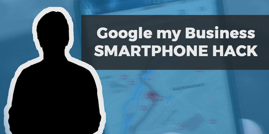 Google my Business Smartphone Hack