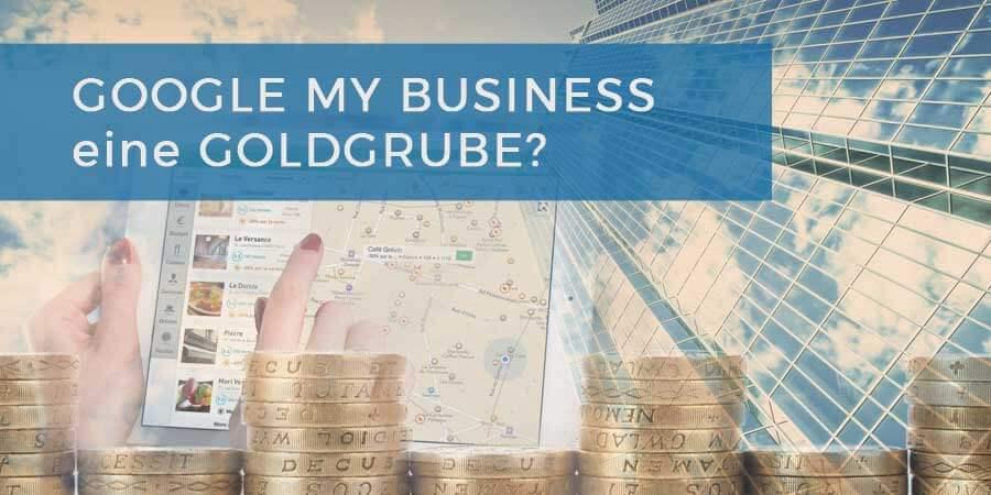 Google my Business – Gratis Goldgrube für Unternehmer?