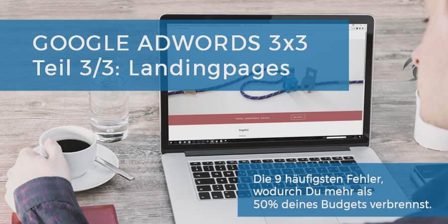 Google AdWords 3×3: Die 9 häufigsten Fehler, wodurch Du mehr als 50% deines Budgets verbrennst. Teil 3/3: Landingpages